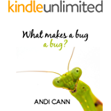 What Makes a Bug a Bug?: A science book for kids who love bugs, insects, spiders, and exploring the backyard! (Animal…