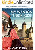 My Wanton Tudor Rose: The tragic story of Catherine Howard and King Henry VIII (Lives and Loves of the Royals Book 4)