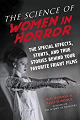 The Science of Women in Horror: The Special Effects, Stunts, and True Stories Behind Your Favorite Fright Films Kindle Edition