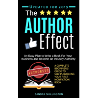 The Author Effect: An Easy Plan to Write a Book For Your Business and Become an Industry Authority: A Complete Beginner's Guide to Self-Publishing Your First Nonfiction Book (English Edition)