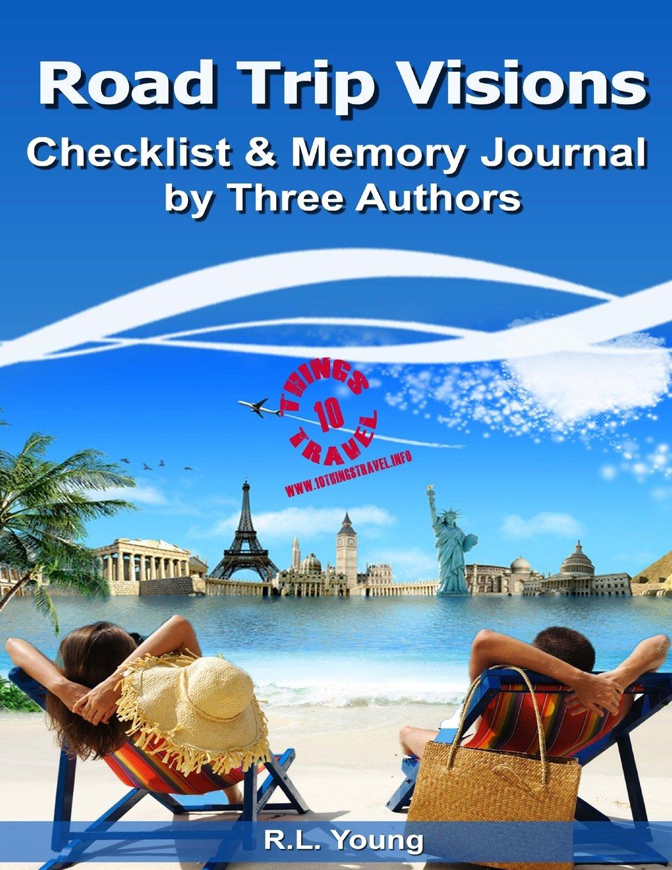 Road Trip Visions Checklist & Memory Journal By Three Authors: 10 Things Travel (Volume 8) pdf