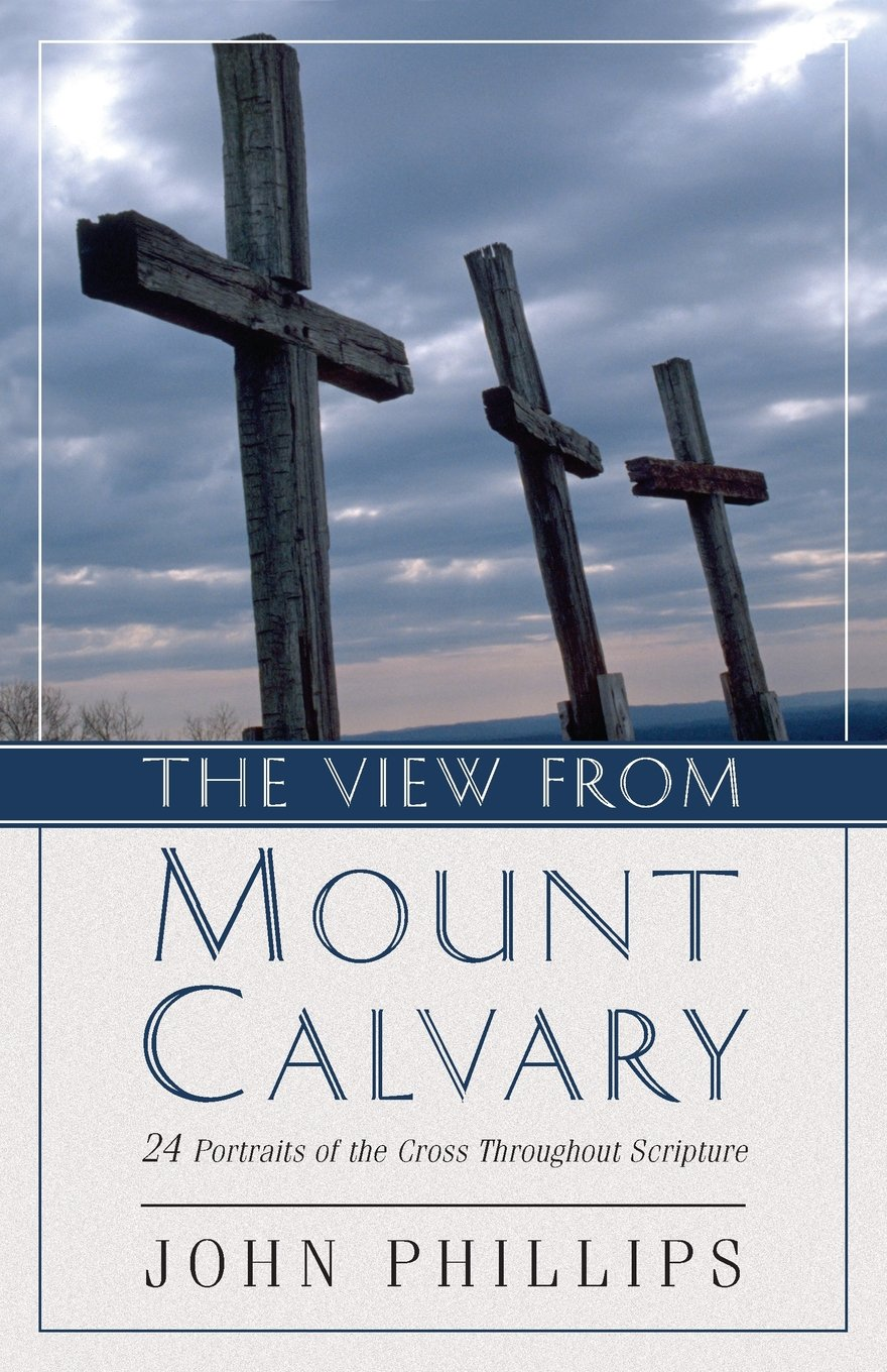Download The View from Mount Calvary: 24 Portraits of the Cross Throughout Scripture PDF