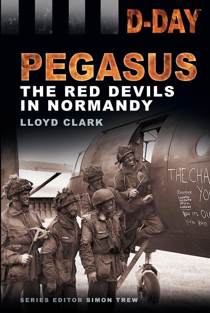 D-Day Landings: Pegasus: The Red Devils in Normandy pdf