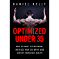 Optimized Under 35: How to Boost Testosterone, Increase Your Sex Drive, and Achieve Incredible Health