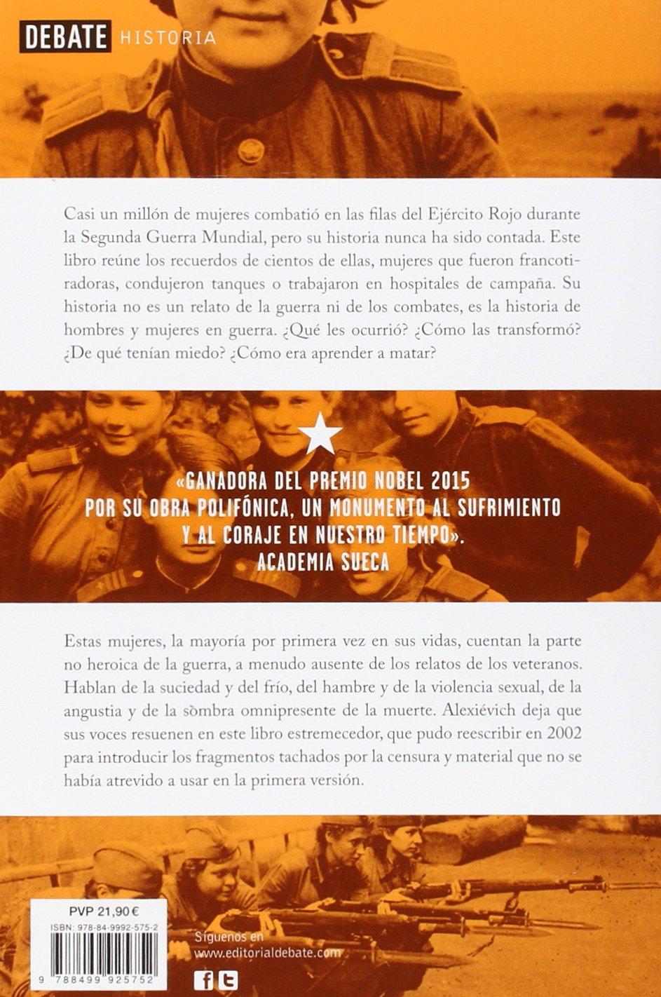 La guerra no tiene rostro de mujer (Historia): Amazon.es: Svetlana  Alexiévich, Zahara García González;Ioulia Dobrovolskaia;: Libros