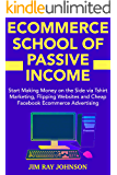Ecommerce School of Passive Income: Start Making Money on the Side via Tshirt Marketing, Flipping Websites and Cheap…