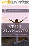 STILL STANDING Equipped Grounded Praying
