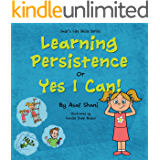 Life Skills Series – Learning Persistence Or Yes I Can! (Children's Life Skills Series Book 7)