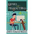 Como ser Produtivo: Segredo dos grandes gênios da história revelado