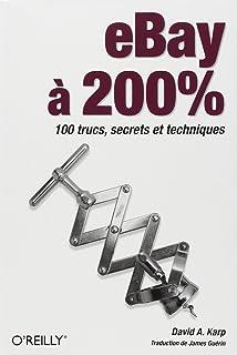 eBay à 200% : 100 trucs, secrets et techniques