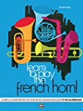 Learn to Play the French Horn, Bk 2: A Carefully Graded Method That Develops Well-Rounded Musicianship