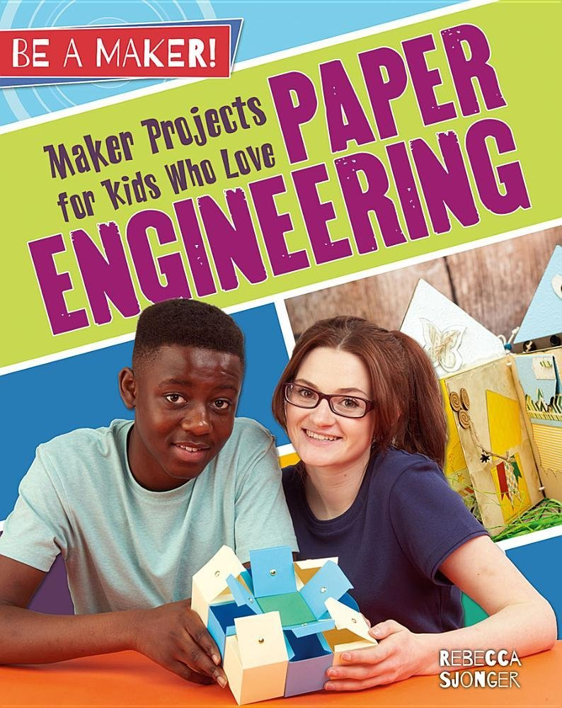 Maker Projects for Kids Who Love Paper Engineering (Be a Maker!)