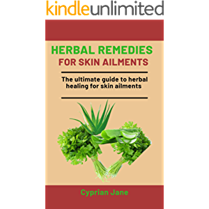 Herbal Remedies For Skin Ailments: The Ultimate Guide To Herbal Healing For Skin Ailments