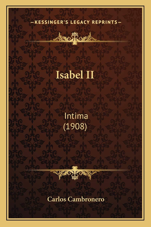 Isabel II: Intima (1908): Amazon.es: Cambronero, Carlos: Libros