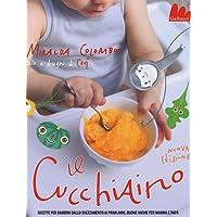 Il cucchiaino. Ricette per bambini dallo svezzamento ai primi anni, buone anche per mamma e papà. Ediz. illustrata