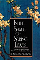 In The Shade Of Spring Leaves: The Life Of