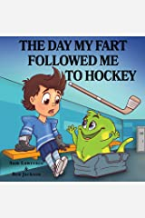 The Day My Fart Followed Me To Hockey (My Little Fart) Paperback