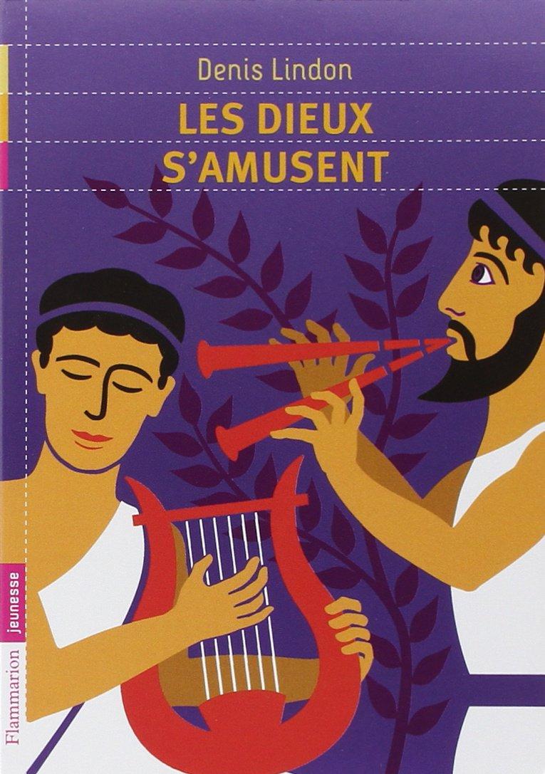 Les dieux s'amusent Poche – 28 août 2010 Denis Lindon Jean-Marie Michaud Les dieux s'amusent Flammarion jeunesse