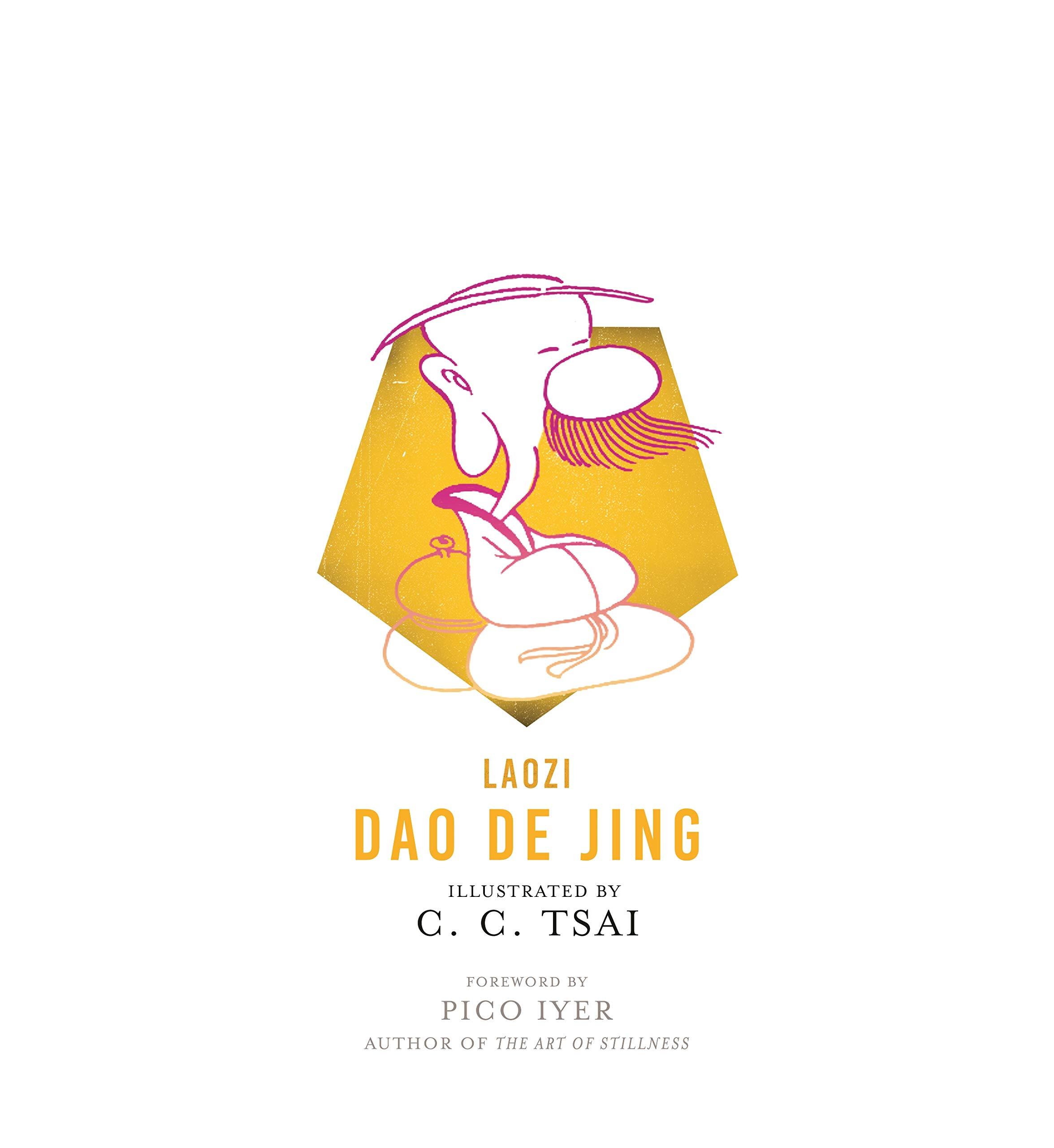 Dao De Jing (The Illustrated Library of Chinese Classics): Laozi, Tsai, C.  C., Bruya, Brian, Iyer, Pico: 9780691179773: Amazon.com: Books
