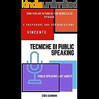 Tecniche di Public Speaking: Come parlare in pubblico con sicurezza ed efficacia e preparare una presentazione vincente