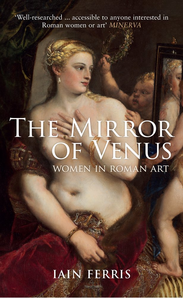 The Mirror of Venus: Women in Roman Art