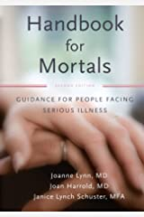Handbook for Mortals: Guidance for People Facing Serious Illness Paperback