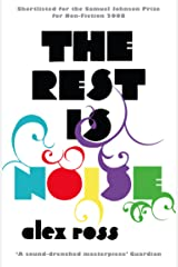 The Rest is Noise: Listening to the Twentieth Century Kindle Edition