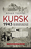 Kursk 1943: The Greatest Battle of the Second World War (Modern Military History Book 4) (English Edition)