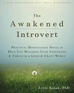 The Awakened Introvert Practical Mindfulness Skills To Help You Maximize Your Strengths And Thrive In
