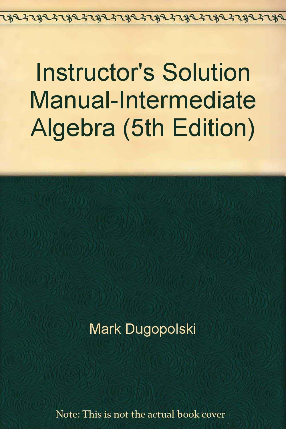 Instructor's Solution Manual-Intermediate Algebra (5th Edition): Mark  Dugopolski: 9780073022437: Amazon.com: Books