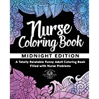 Nurse Coloring Book: A Totally Relatable Funny Adult Coloring Book Filled with Nurse Problems: Volume 1