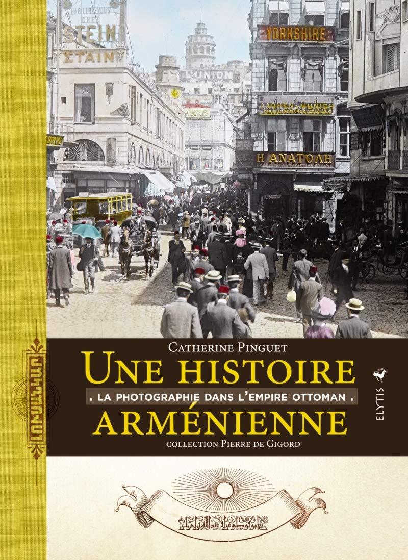 Une histoire arménienne : La photographique dans l'Empire ottoman por Catherine Pinguet