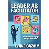 Leader as Facilitator: How to inspire, engage and get work done (English Edition)