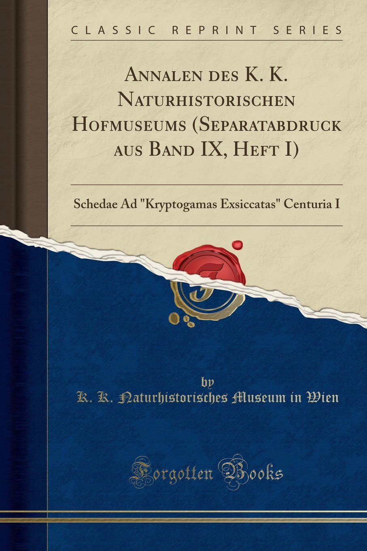 "Download Annalen des K. K. Naturhistorischen Hofmuseums (Separatabdruck aus Band IX, Heft I): Schedae Ad ""Kryptogamas Exsiccatas"" Centuria I (Classic Reprint) (German Edition) ebook"