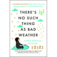 There's No Such Thing as Bad Weather: A Scandinavian Mom's Secrets for Raising Healthy, Resilient, and Confident Kids (from Friluftsliv to Hygge) (English Edition)
