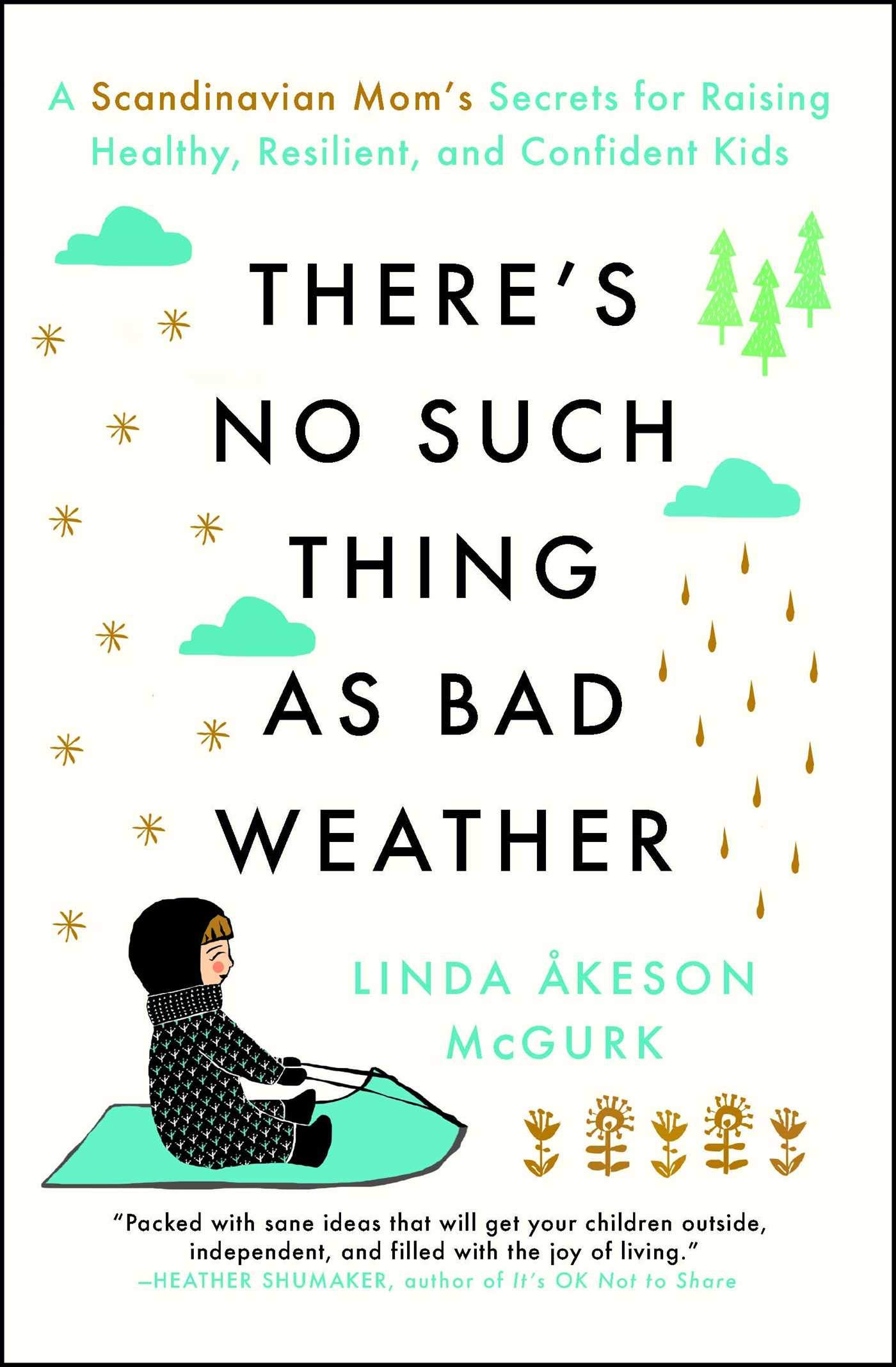 Theres No Such Thing as Bad Weather: A Scandinavian Moms Secrets for Raising Healthy, Resilient, and Confident Kids from Friluftsliv to Hygge: Amazon.es: ...