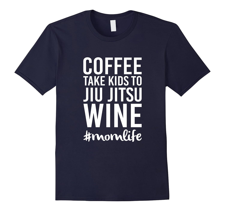 Coffee Take Kids to Jiu Jitsu Wine Mom T-Shirt-Vaci