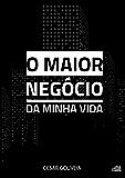O MAIOR NEGÓCIO DA MINHA VIDA