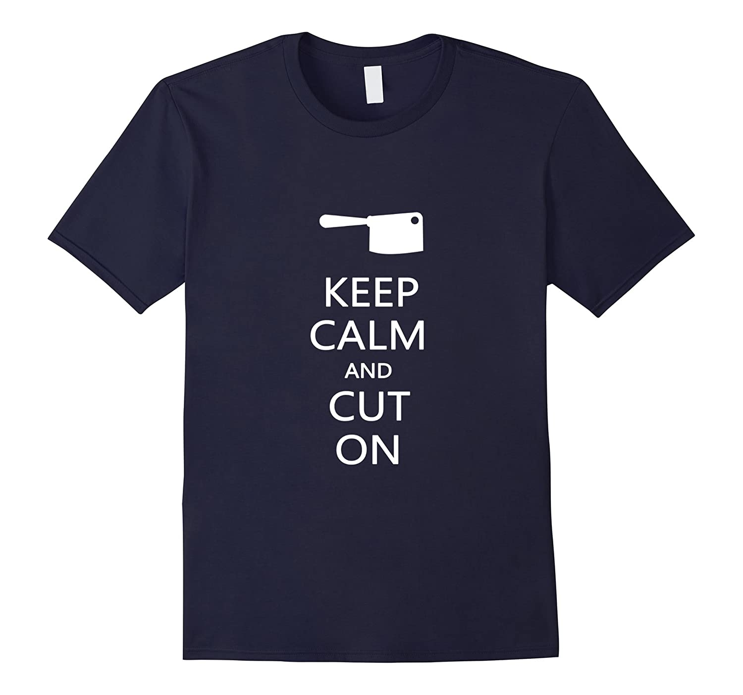 Keep Calm And Cut On Funny Butcher T-Shirt Gift-PL