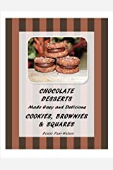 Chocolate Desserts Made Easy and Delicious - Cookies, Brownies & Squares Kindle Edition