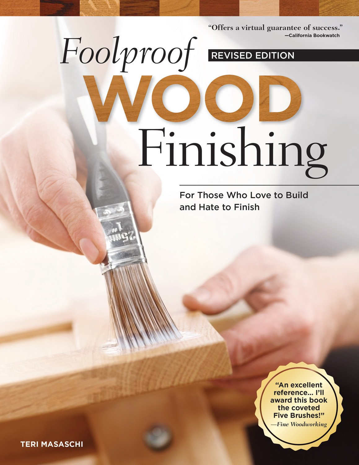 Foolproof Wood Finishing, Revised Edition: Learn How to Finish or Refinish  Wood Projects with Stain, Glaze, Milk Paint, Top Coats, and More: Teri  Masaschi: ...