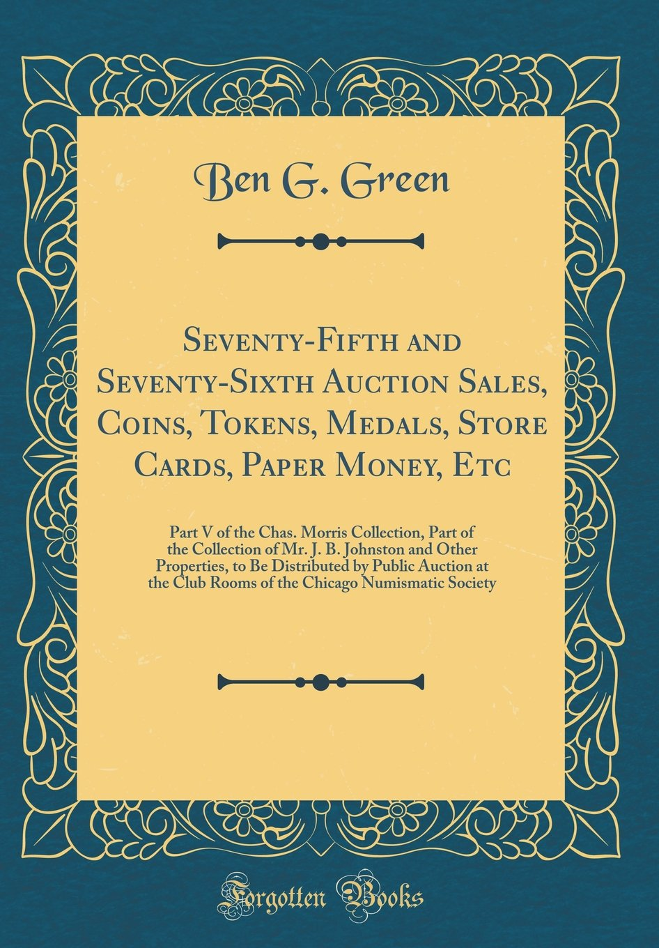 Seventy-Fifth and Seventy-Sixth Auction Sales, Coins, Tokens, Medals, Store Cards, Paper Money, Etc: Part V of the Chas. Morris Collection, Part of ... Be Distributed by Public Auction at the Club pdf