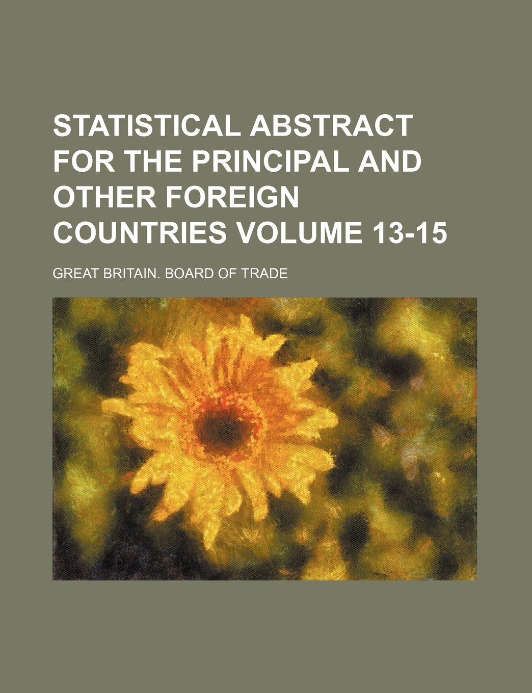 Read Online Statistical abstract for the principal and other foreign countries Volume 13-15 ebook