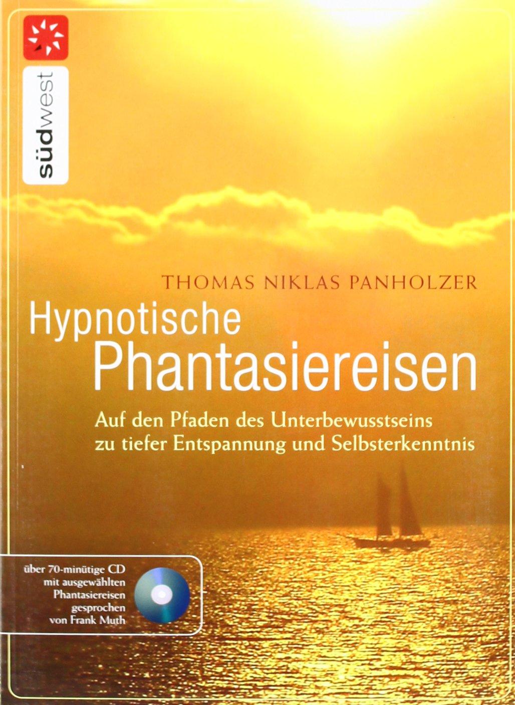 Hypnotische Phantasiereisen: Auf den Pfaden des Unterbewusstseins zu tiefer Entspannung und Selbsterkenntnis. Mit Audio-CD