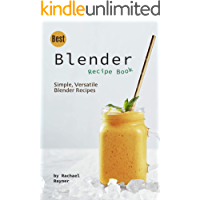 Best Blender Recipe Book: Simple, Versatile Blender Recipes