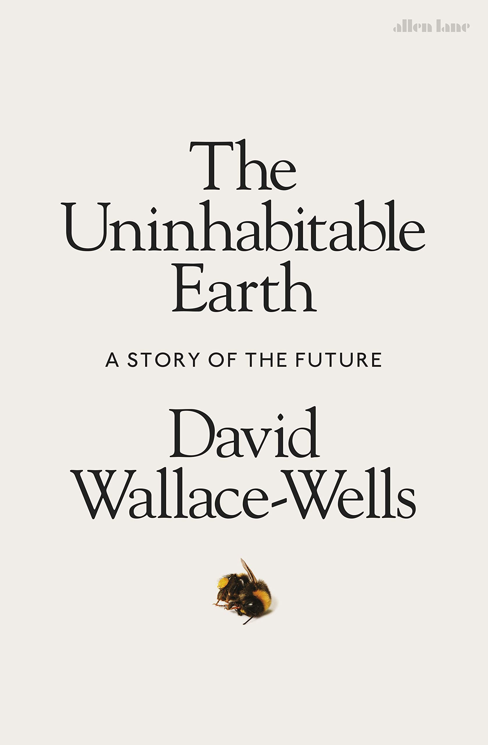 The Uninhabitable Earth: A Story of the Future: Amazon.co.uk: Wallace-Wells,  David: 9780241355213: Books