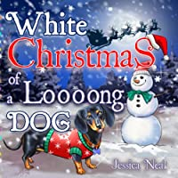 White Christmas of a Loooong Dog: Beautifully Illustrated Christmas Poems for Kids and Dog Lovers (Loooong Dog's…