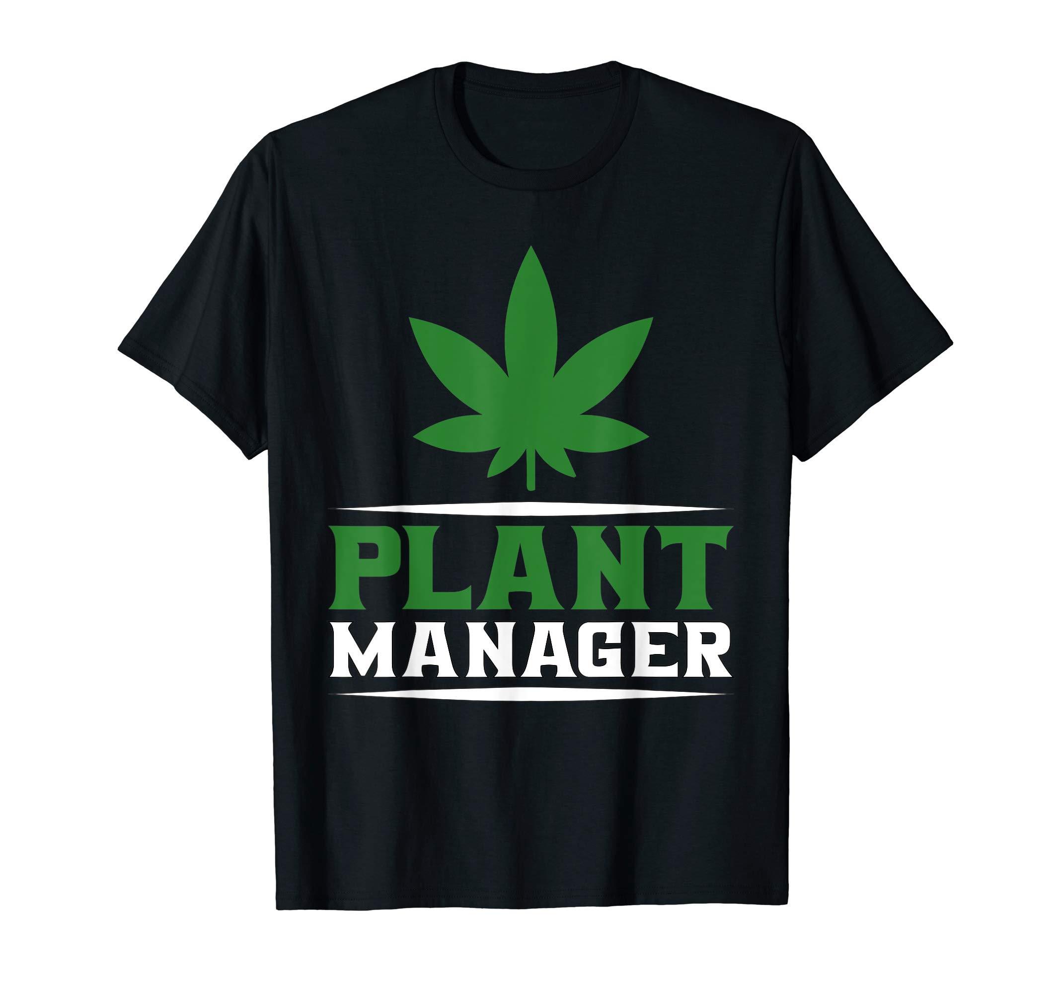 Plant Manager | Marijuana Cannabis 420 Pot/Weed Stoner Ganja T-Shirt