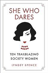 She Who Dares: Ten Trailblazing Society Women Kindle Edition