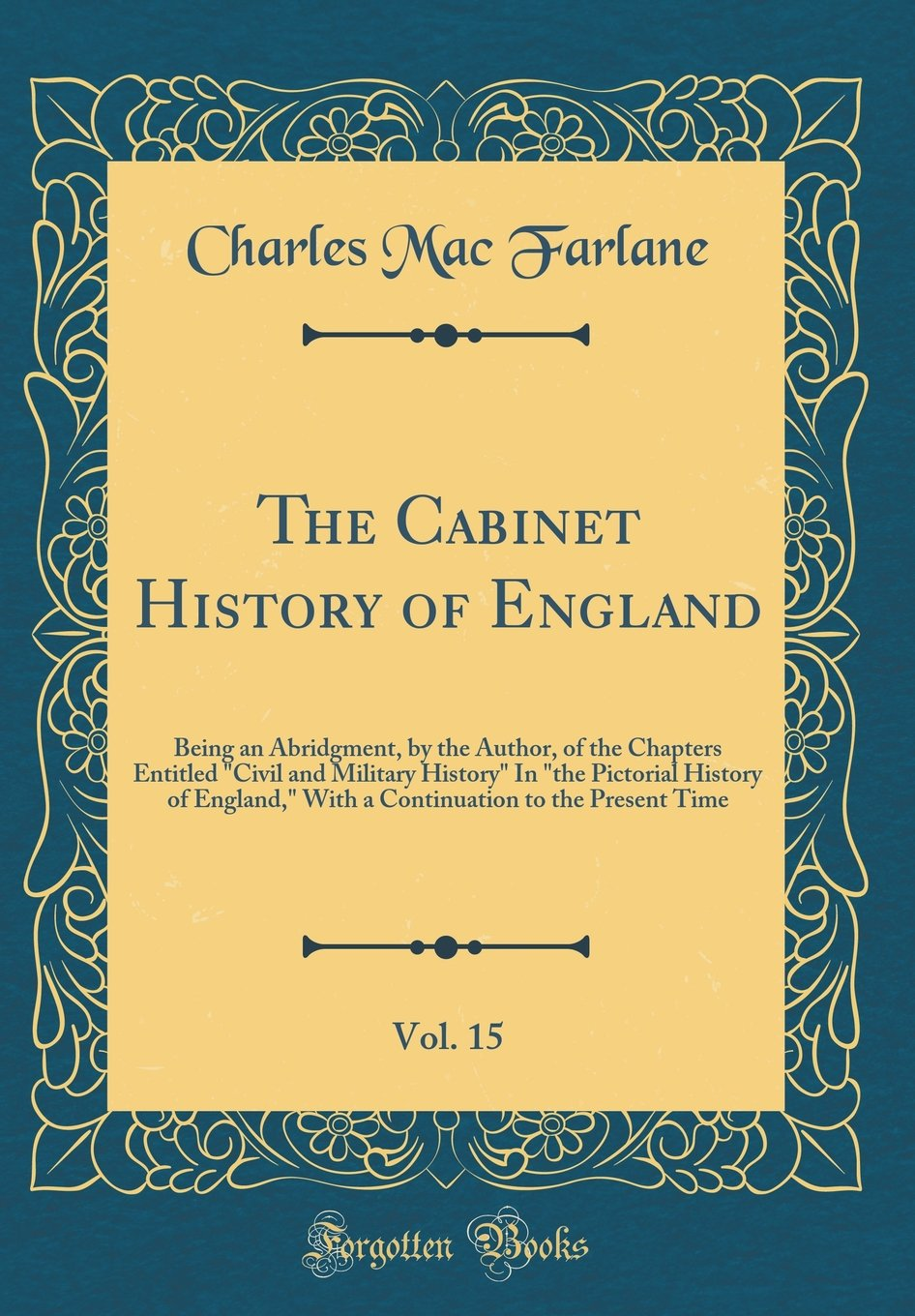 """The Cabinet History of England, Vol. 15: Being an Abridgment, by the Author, of the Chapters Entitled """"Civil and Military History"""" In """"the Pictorial ... to the Present Time (Classic Reprint) PDF"""